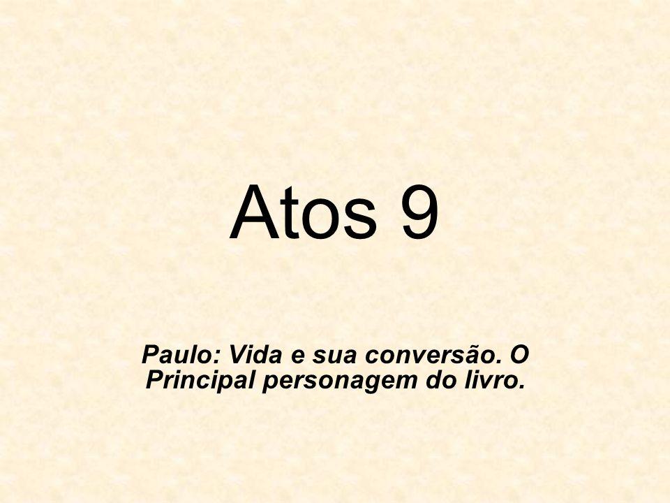Atos 9 Paulo: Vida e sua conversão. O Principal personagem do livro.