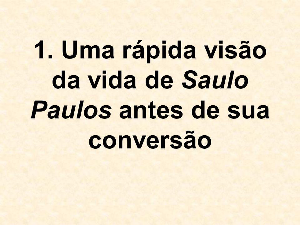 1. Uma rápida visão da vida de Saulo Paulos antes de sua conversão