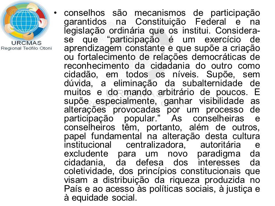conselhos são mecanismos de participação garantidos na Constituição Federal e na legislação ordinária que os institui. Considera- se que participação