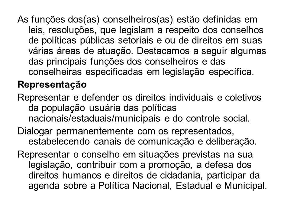 As funções dos(as) conselheiros(as) estão definidas em leis, resoluções, que legislam a respeito dos conselhos de políticas públicas setoriais e ou de