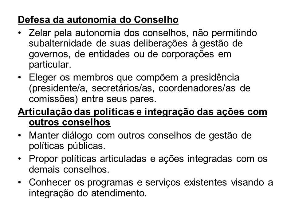Defesa da autonomia do Conselho Zelar pela autonomia dos conselhos, não permitindo subalternidade de suas deliberações à gestão de governos, de entida