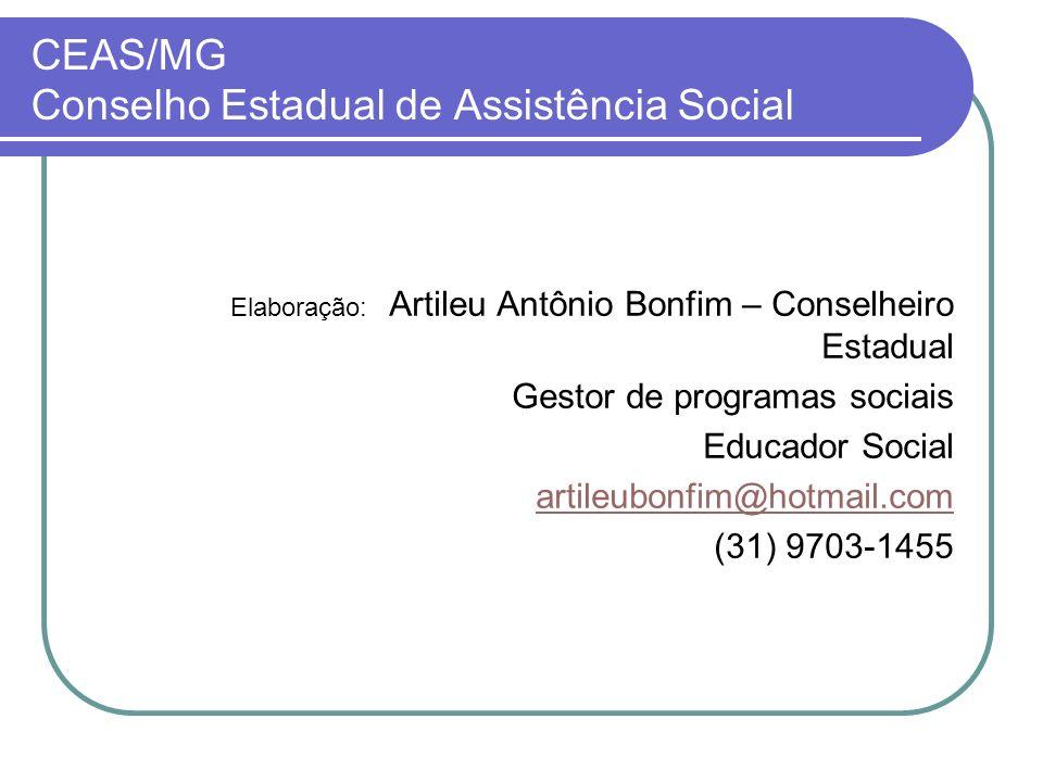 CEAS/MG Conselho Estadual de Assistência Social Elaboração: Artileu Antônio Bonfim – Conselheiro Estadual Gestor de programas sociais Educador Social