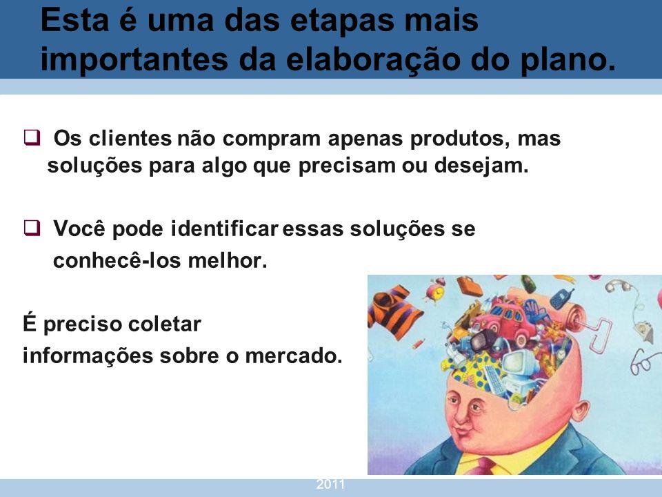 nivea@cordeiroeaureliano.com.br 2011 11 Esta é uma das etapas mais importantes da elaboração do plano. Os clientes não compram apenas produtos, mas so