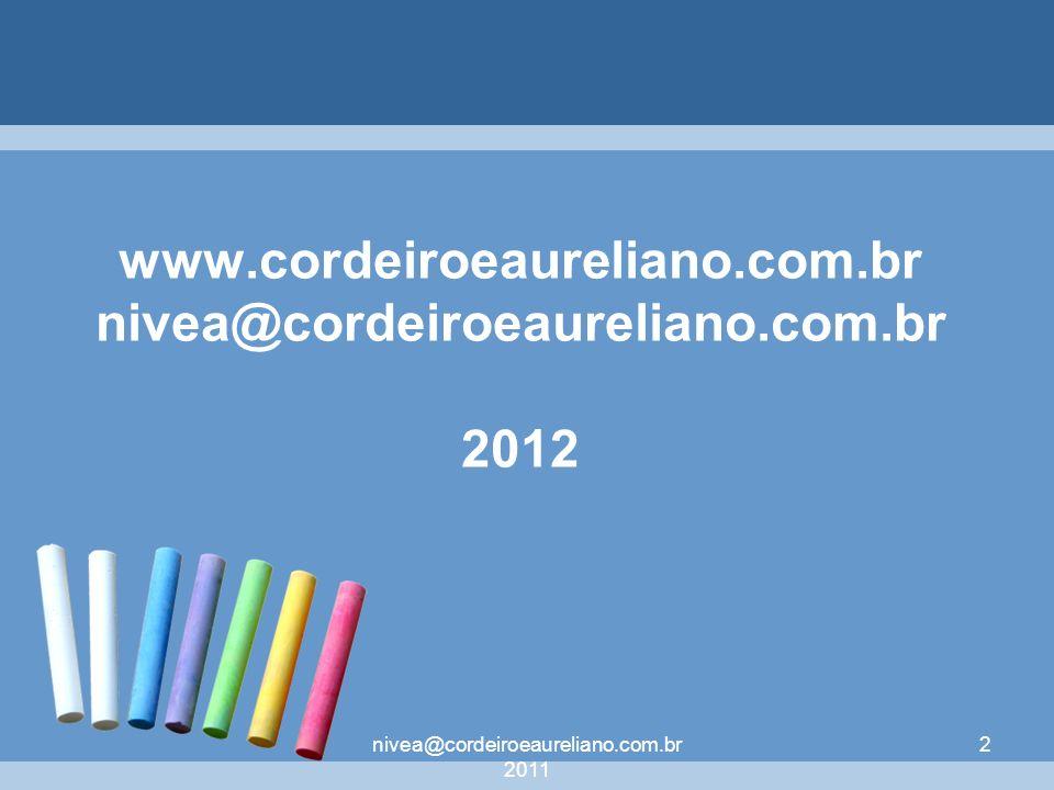 nivea@cordeiroeaureliano.com.br 2011 2 www.cordeiroeaureliano.com.br nivea@cordeiroeaureliano.com.br 2012