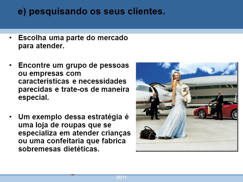 nivea@cordeiroeaureliano.com.br 2011 45 Escolha uma parte do mercado para atender. Encontre um grupo de pessoas ou empresas com características e nece