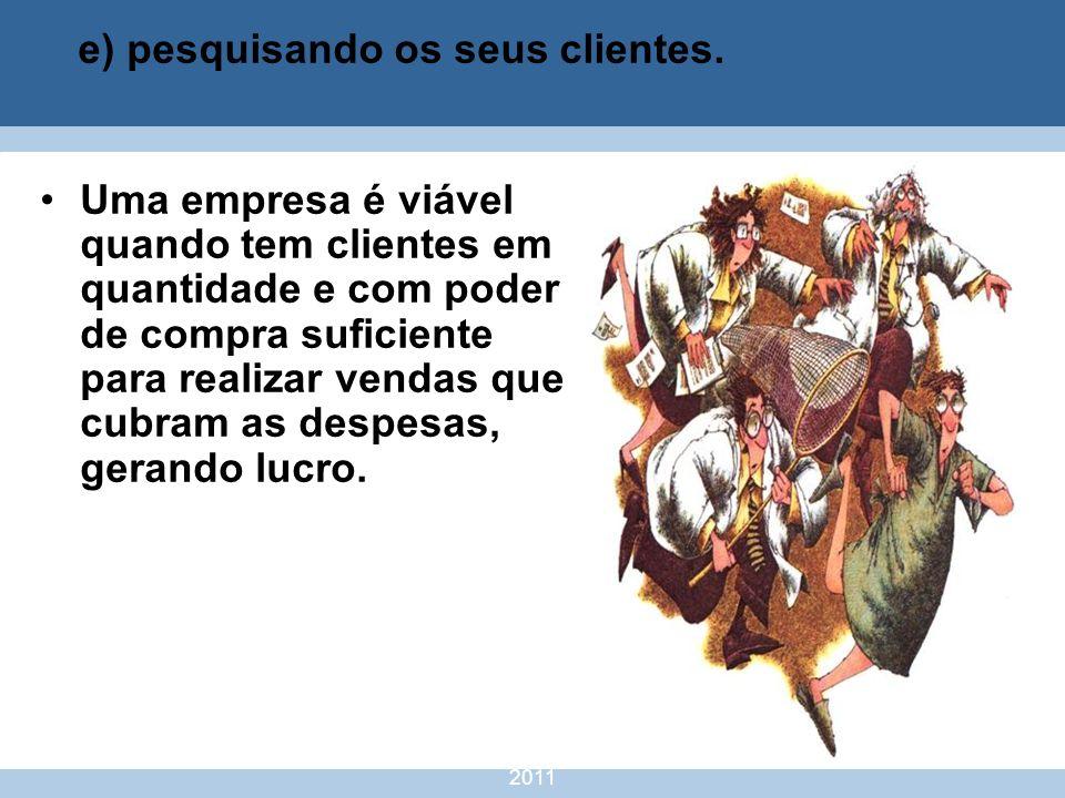 nivea@cordeiroeaureliano.com.br 2011 46 Uma empresa é viável quando tem clientes em quantidade e com poder de compra suficiente para realizar vendas q