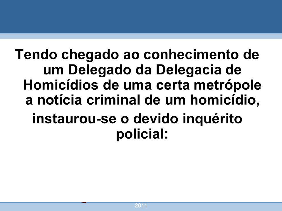 nivea@cordeiroeaureliano.com.br 2011 52 Tendo chegado ao conhecimento de um Delegado da Delegacia de Homicídios de uma certa metrópole a notícia crimi