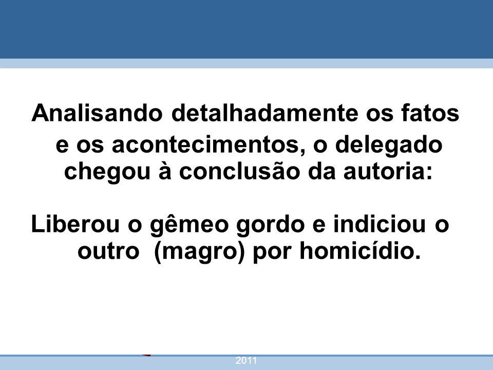 nivea@cordeiroeaureliano.com.br 2011 57 Analisando detalhadamente os fatos e os acontecimentos, o delegado chegou à conclusão da autoria: Liberou o gê