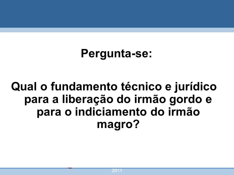 nivea@cordeiroeaureliano.com.br 2011 58 Pergunta-se: Qual o fundamento técnico e jurídico para a liberação do irmão gordo e para o indiciamento do irm