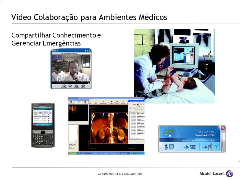 All Rights Reserved © Alcatel-Lucent 2010 Video Colaboração para Ambientes Médicos Compartilhar Conhecimento e Gerenciar Emergências