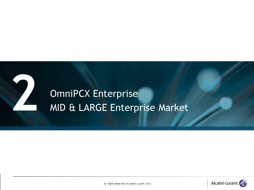 All Rights Reserved © Alcatel-Lucent 2010 2 OmniPCX Enterprise MID & LARGE Enterprise Market