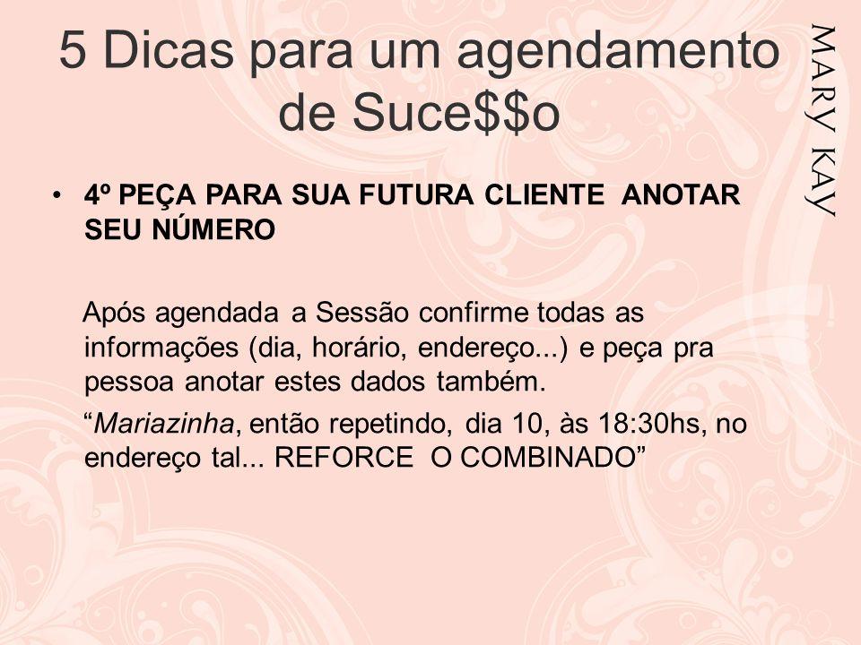 4º PEÇA PARA SUA FUTURA CLIENTE ANOTAR SEU NÚMERO Após agendada a Sessão confirme todas as informações (dia, horário, endereço...) e peça pra pessoa a
