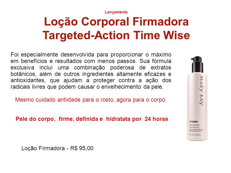 Lançamento Loção Corporal Firmadora Targeted-Action Time Wise Foi especialmente desenvolvida para proporcionar o máximo em benefícios e resultados com