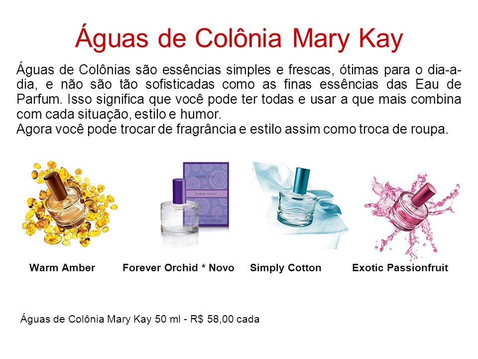 Warm Amber Forever Orchid * Novo Simply Cotton Exotic Passionfruit Águas de Colônia Mary Kay 50 ml - R$ 58,00 cada Águas de Colônia Mary Kay Águas de