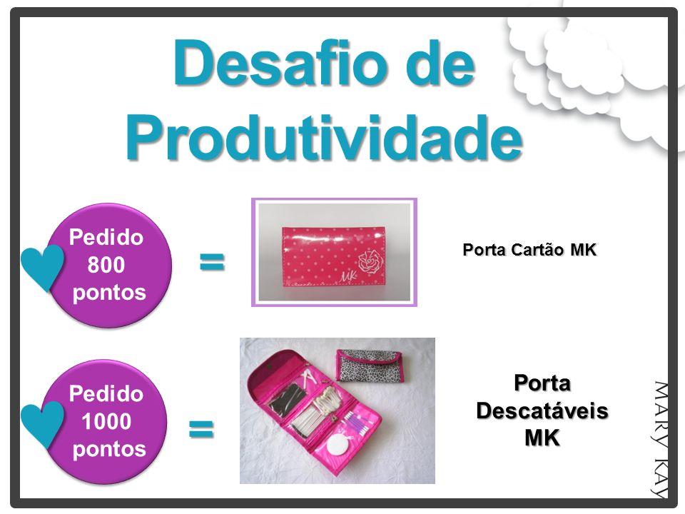 Desafio de Produtividade Pedido 800 pontos = Porta Cartão MK Pedido 1000 pontos = Porta Descatáveis MK