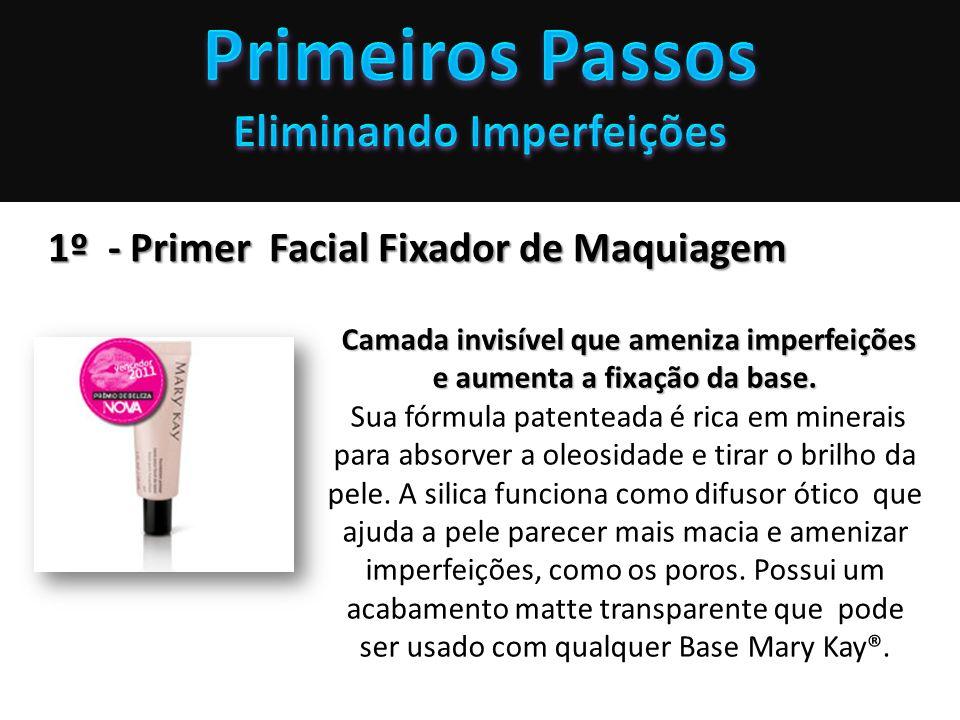1º - Primer Facial Fixador de Maquiagem Camada invisível que ameniza imperfeições e aumenta a fixação da base. Sua fórmula patenteada é rica em minera