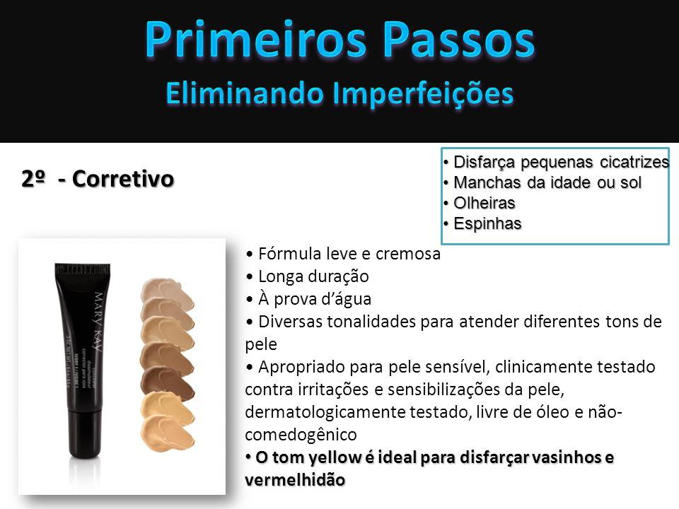 2º - Corretivo Fórmula leve e cremosa Longa duração À prova dágua Diversas tonalidades para atender diferentes tons de pele Apropriado para pele sensí