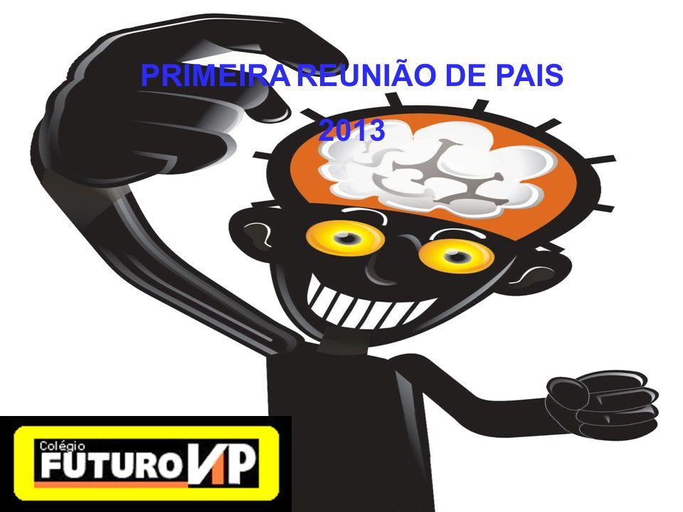 PRIMEIRA REUNIÃO DE PAIS 2013