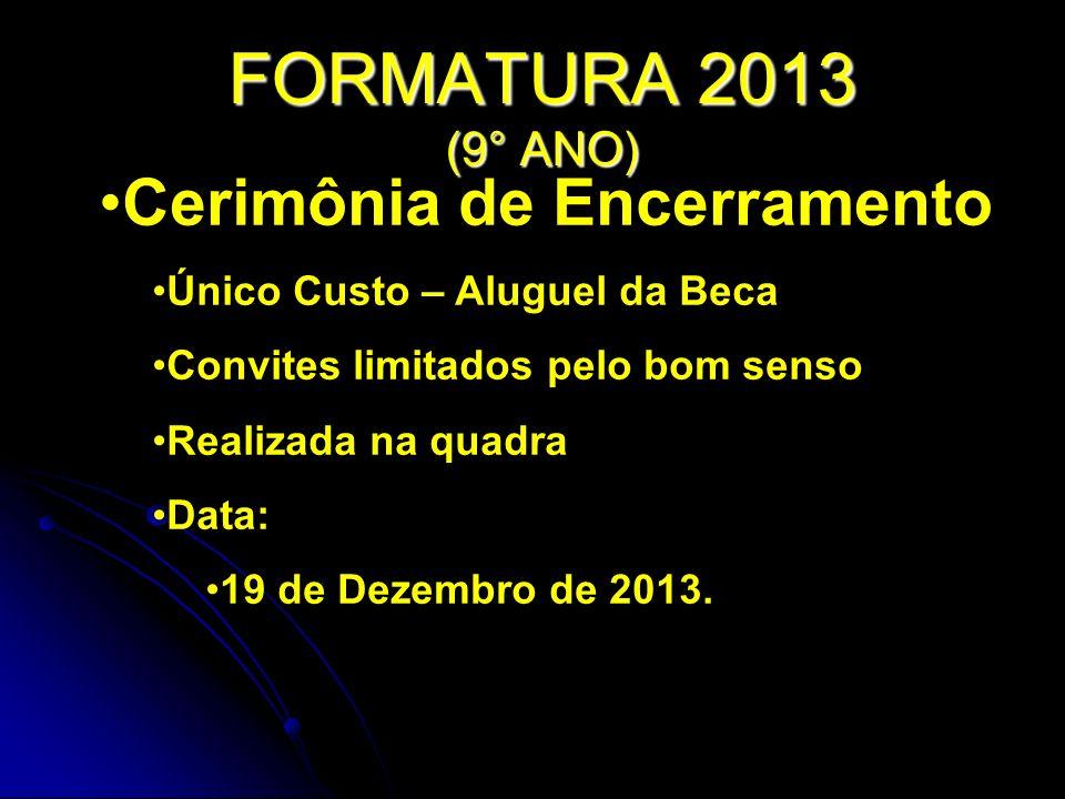 FORMATURA 2013 (9° ANO) Cerimônia de Encerramento Único Custo – Aluguel da Beca Convites limitados pelo bom senso Realizada na quadra Data: 19 de Deze