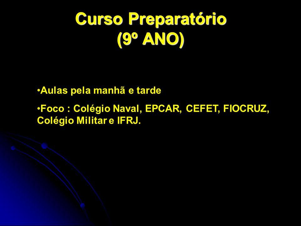 Curso Preparatório (9º ANO) Aulas pela manhã e tarde Foco : Colégio Naval, EPCAR, CEFET, FIOCRUZ, Colégio Militar e IFRJ.