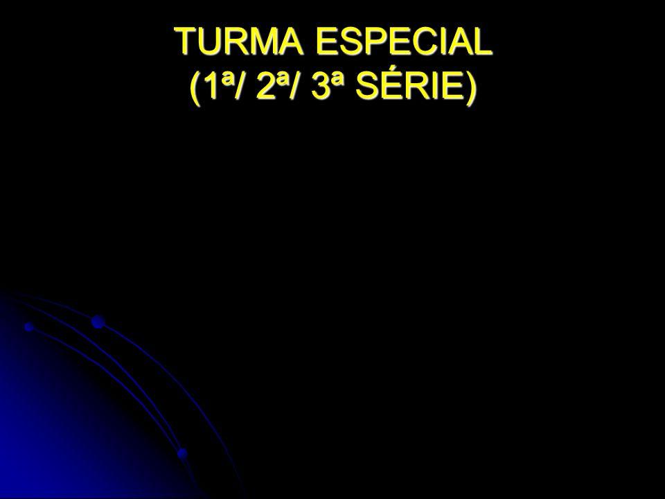 TURMA ESPECIAL (1ª/ 2ª/ 3ª SÉRIE)