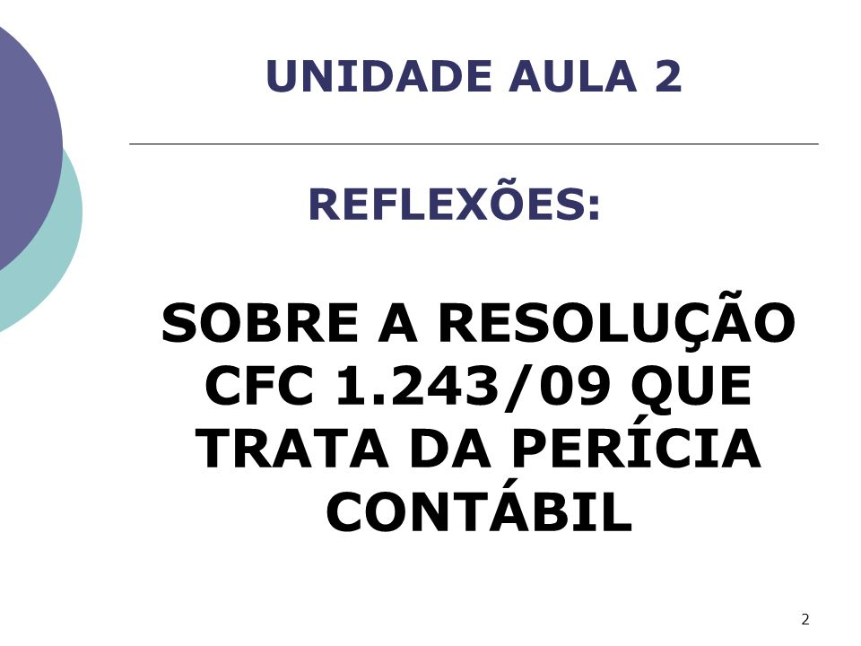 UNIDADE AULA 2 REFLEXÕES: SOBRE A RESOLUÇÃO CFC 1.243/09 QUE TRATA DA PERÍCIA CONTÁBIL 2
