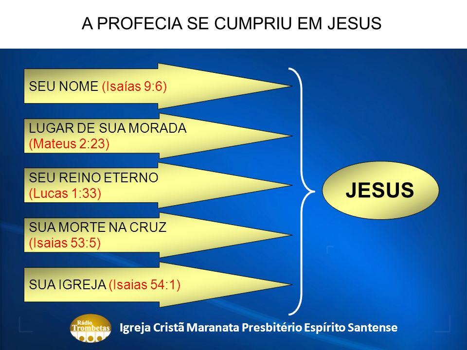 SEU NOME (Isaías 9:6) JESUS LUGAR DE SUA MORADA (Mateus 2:23) SEU REINO ETERNO (Lucas 1:33) SUA MORTE NA CRUZ (Isaias 53:5) SUA IGREJA (Isaias 54:1) A