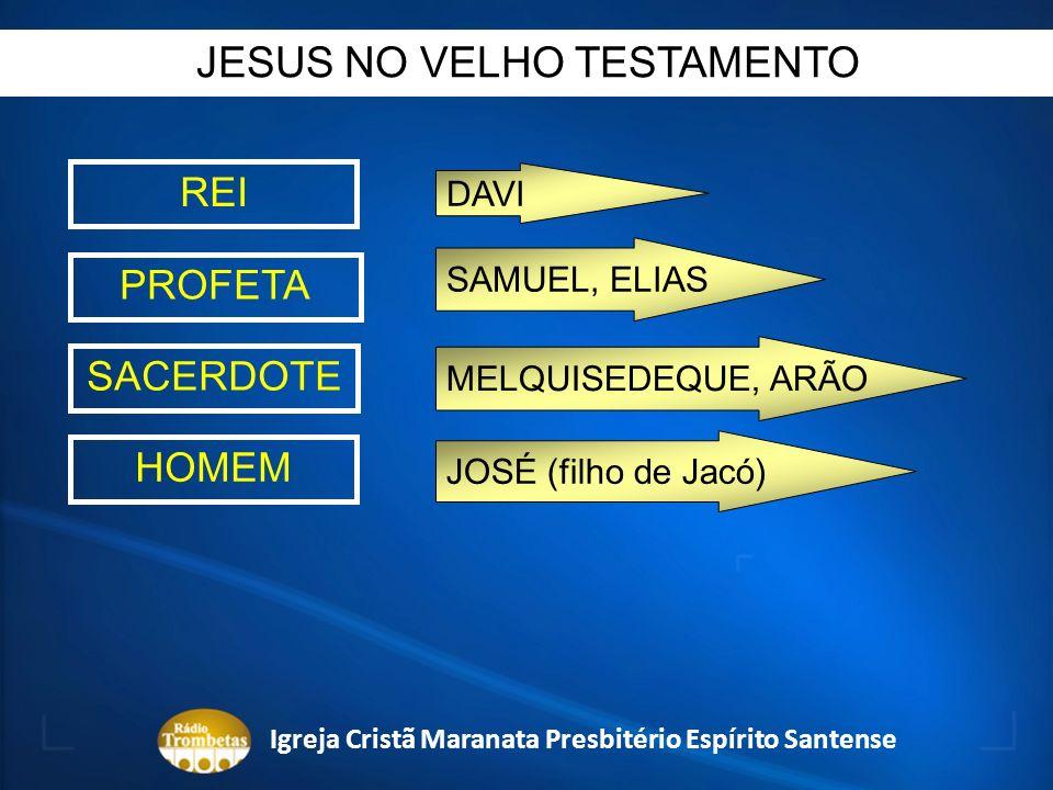 DAVI REI PROFETA SACERDOTE HOMEM SAMUEL, ELIAS MELQUISEDEQUE, ARÃO JOSÉ (filho de Jacó) JESUS NO VELHO TESTAMENTO Igreja Cristã Maranata Presbitério E