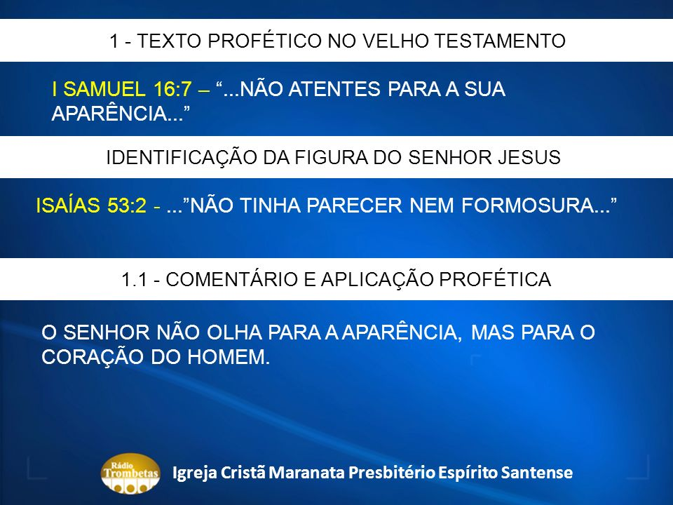 I SAMUEL 16:7 –...NÃO ATENTES PARA A SUA APARÊNCIA... 1 - TEXTO PROFÉTICO NO VELHO TESTAMENTO IDENTIFICAÇÃO DA FIGURA DO SENHOR JESUS ISAÍAS 53:2 -...