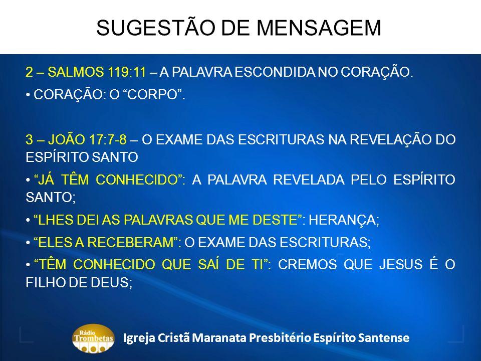 2 – SALMOS 119:11 – A PALAVRA ESCONDIDA NO CORAÇÃO. CORAÇÃO: O CORPO. 3 – JOÃO 17:7-8 – O EXAME DAS ESCRITURAS NA REVELAÇÃO DO ESPÍRITO SANTO JÁ TÊM C