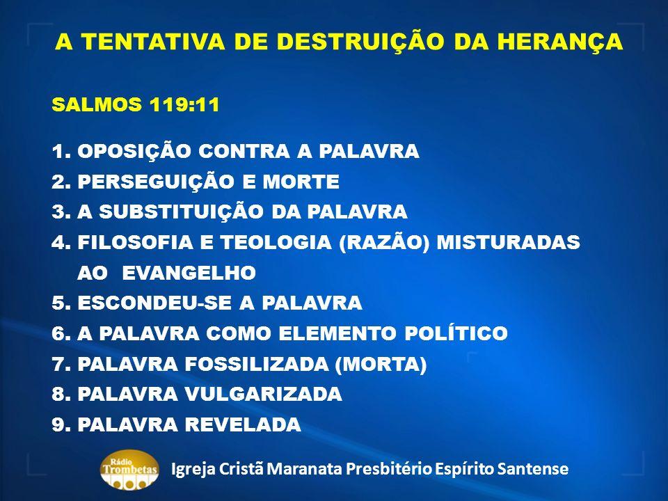A TENTATIVA DE DESTRUIÇÃO DA HERANÇA SALMOS 119:11 1. OPOSIÇÃO CONTRA A PALAVRA 2. PERSEGUIÇÃO E MORTE 3. A SUBSTITUIÇÃO DA PALAVRA 4. FILOSOFIA E TEO