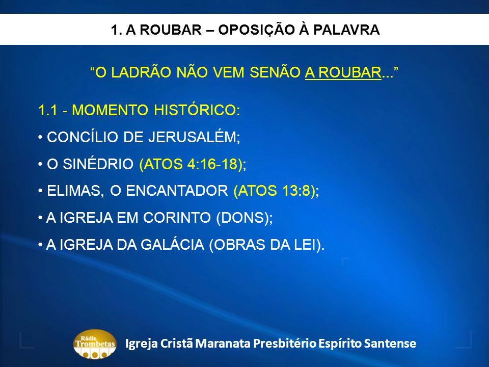 O LADRÃO NÃO VEM SENÃO A ROUBAR... 1.1 - MOMENTO HISTÓRICO: CONCÍLIO DE JERUSALÉM; O SINÉDRIO (ATOS 4:16-18); ELIMAS, O ENCANTADOR (ATOS 13:8); A IGRE