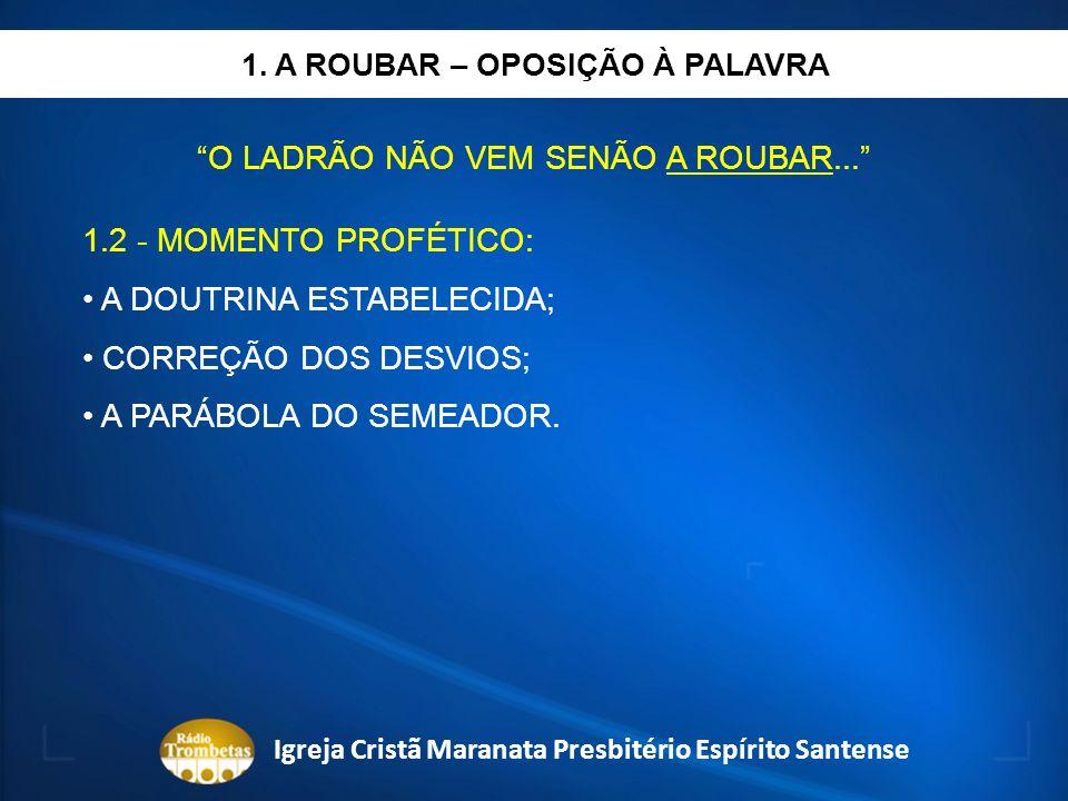1. A ROUBAR – OPOSIÇÃO À PALAVRA O LADRÃO NÃO VEM SENÃO A ROUBAR... 1.2 - MOMENTO PROFÉTICO: A DOUTRINA ESTABELECIDA; CORREÇÃO DOS DESVIOS; A PARÁBOLA