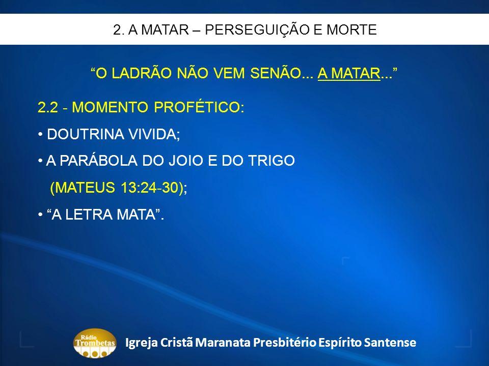 O LADRÃO NÃO VEM SENÃO... A MATAR... 2.2 - MOMENTO PROFÉTICO: DOUTRINA VIVIDA; A PARÁBOLA DO JOIO E DO TRIGO (MATEUS 13:24-30); A LETRA MATA. 2. A MAT