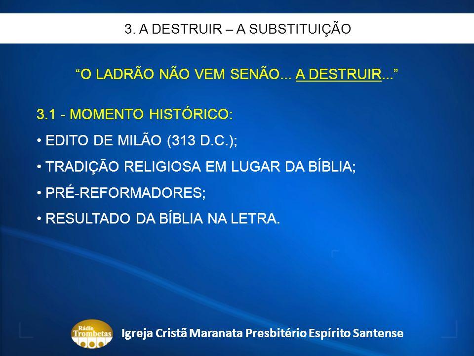 O LADRÃO NÃO VEM SENÃO... A DESTRUIR... 3.1 - MOMENTO HISTÓRICO: EDITO DE MILÃO (313 D.C.); TRADIÇÃO RELIGIOSA EM LUGAR DA BÍBLIA; PRÉ-REFORMADORES; R
