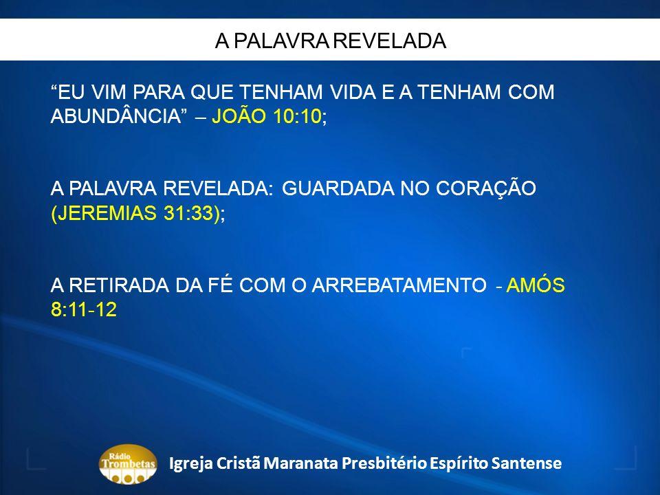 EU VIM PARA QUE TENHAM VIDA E A TENHAM COM ABUNDÂNCIA – JOÃO 10:10; A PALAVRA REVELADA: GUARDADA NO CORAÇÃO (JEREMIAS 31:33); A RETIRADA DA FÉ COM O A