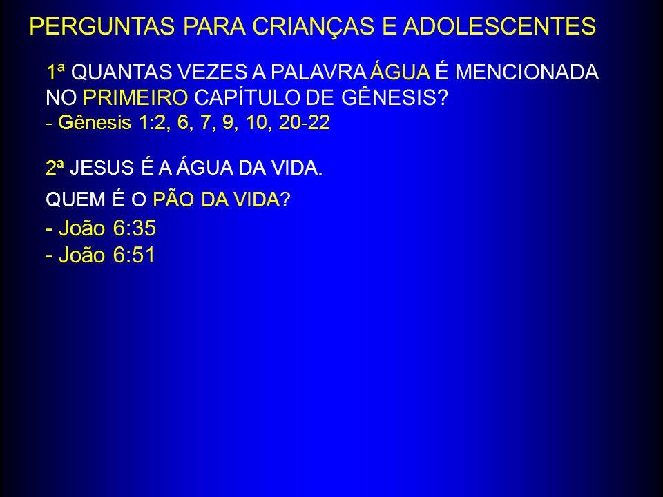 PERGUNTAS PARA CRIANÇAS E ADOLESCENTES 1ª QUANTAS VEZES A PALAVRA ÁGUA É MENCIONADA NO PRIMEIRO CAPÍTULO DE GÊNESIS? - Gênesis 1:2, 6, 7, 9, 10, 20-22