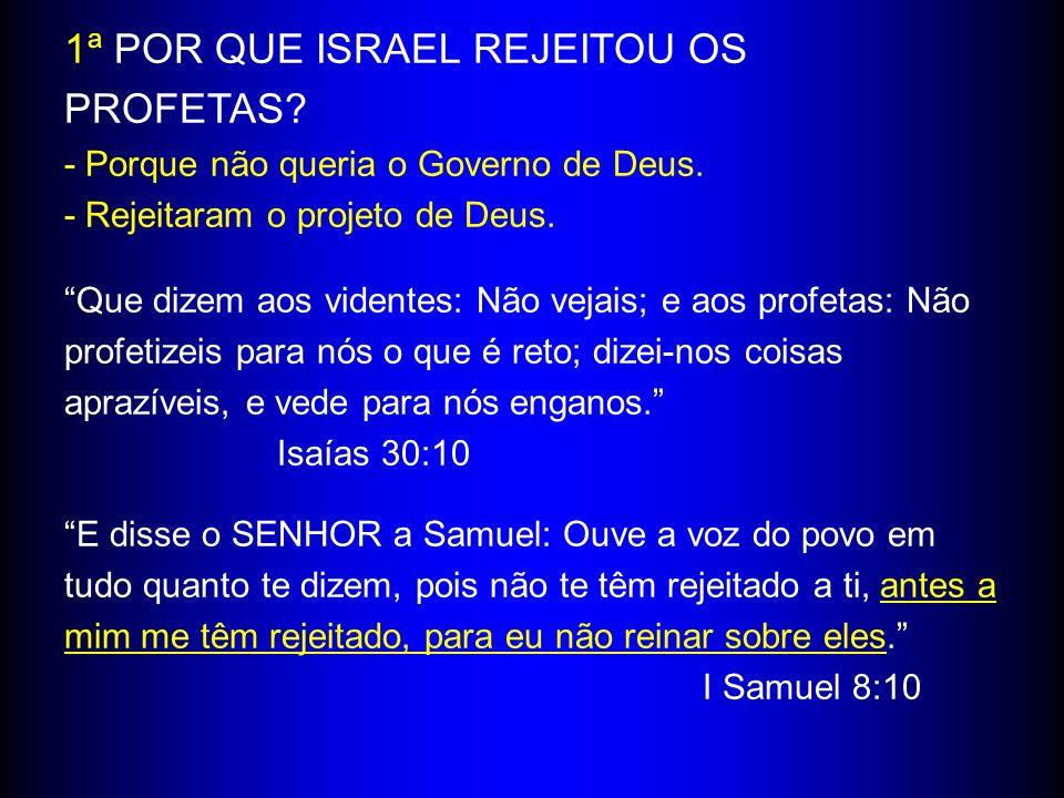 1ª POR QUE ISRAEL REJEITOU OS PROFETAS? - Porque não queria o Governo de Deus. - Rejeitaram o projeto de Deus. Que dizem aos videntes: Não vejais; e a