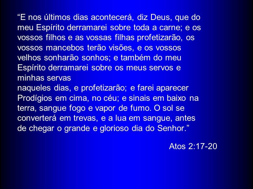 E nos últimos dias acontecerá, diz Deus, que do meu Espírito derramarei sobre toda a carne; e os vossos filhos e as vossas filhas profetizarão, os vos