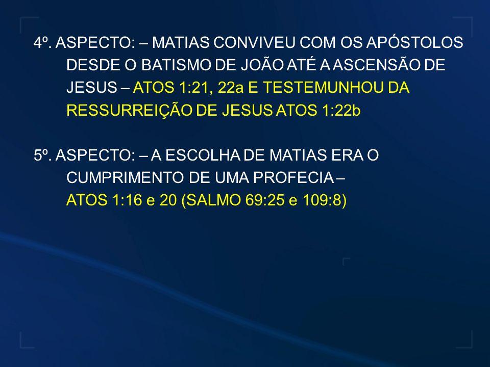 4º. ASPECTO: – MATIAS CONVIVEU COM OS APÓSTOLOS DESDE O BATISMO DE JOÃO ATÉ A ASCENSÃO DE JESUS – ATOS 1:21, 22a E TESTEMUNHOU DA RESSURREIÇÃO DE JESU