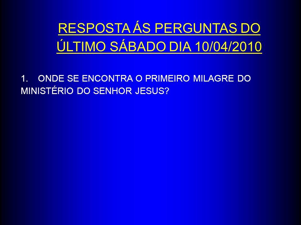 RESPOSTA ÁS PERGUNTAS DO ÚLTIMO SÁBADO 1.