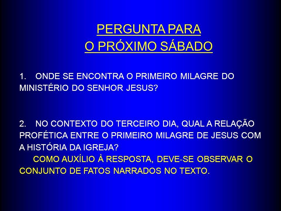 PERGUNTA PARA O PRÓXIMO SÁBADO 1.