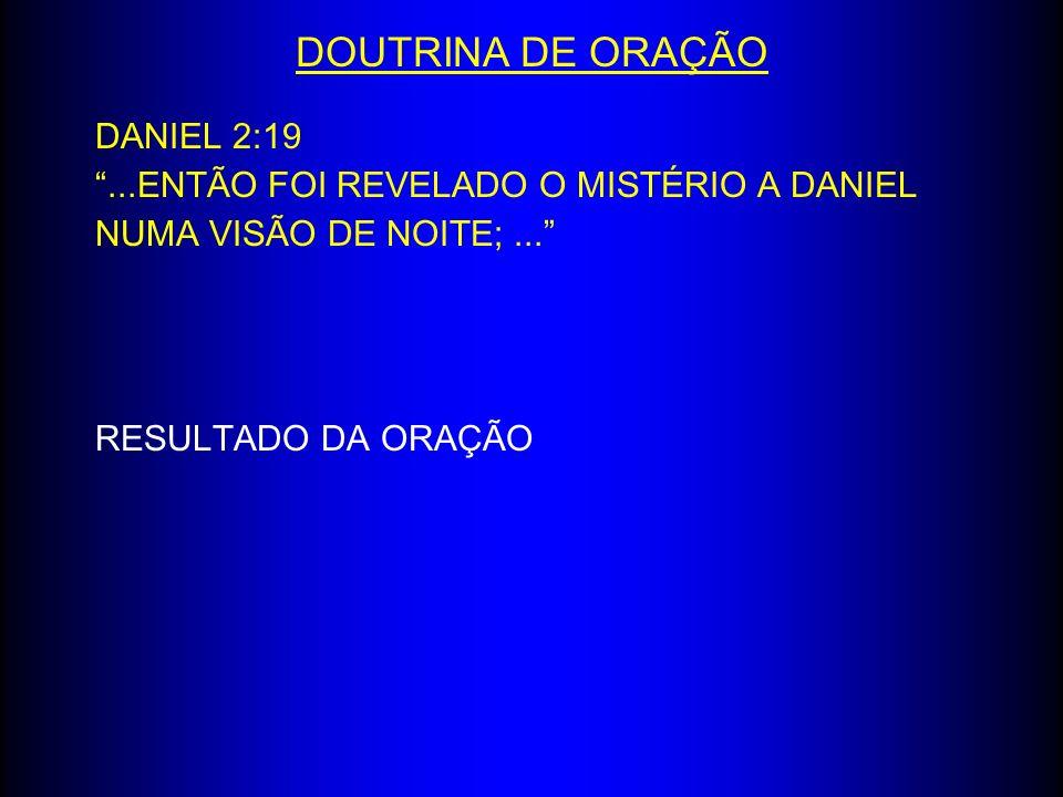 DANIEL 2:19...ENTÃO FOI REVELADO O MISTÉRIO A DANIEL NUMA VISÃO DE NOITE;... RESULTADO DA ORAÇÃO DOUTRINA DE ORAÇÃO