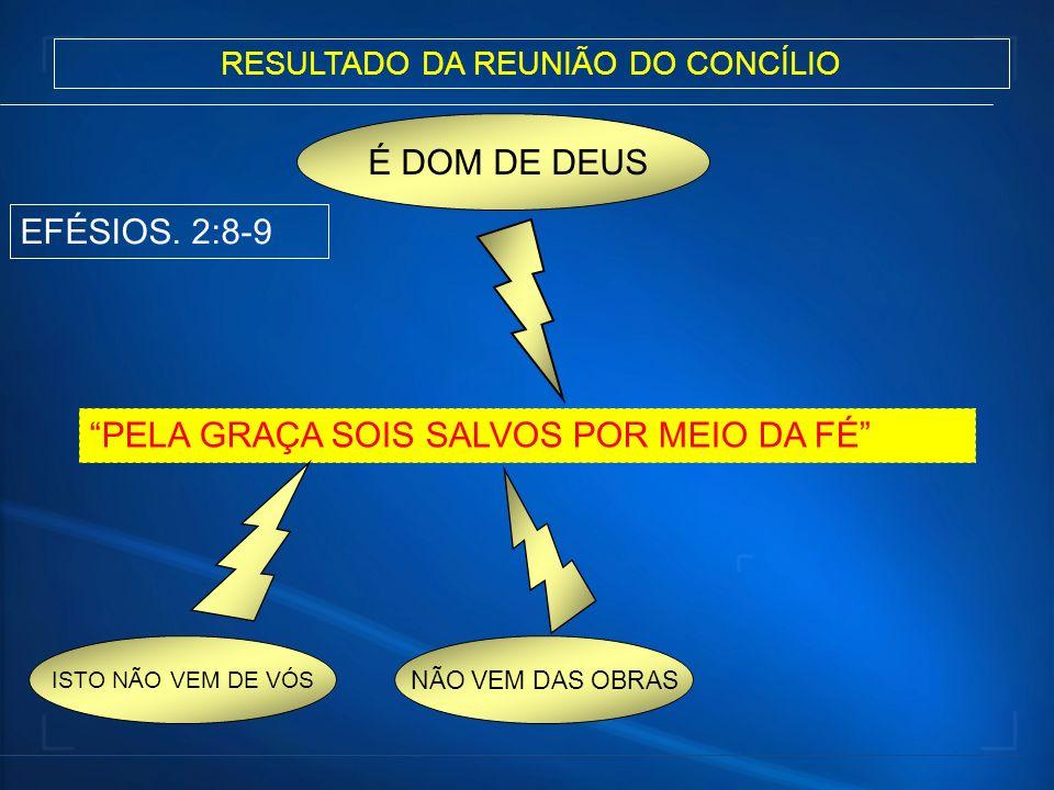 ISTO NÃO VEM DE VÓS PELA GRAÇA SOIS SALVOS POR MEIO DA FÉ É DOM DE DEUS NÃO VEM DAS OBRAS RESULTADO DA REUNIÃO DO CONCÍLIO EFÉSIOS. 2:8-9