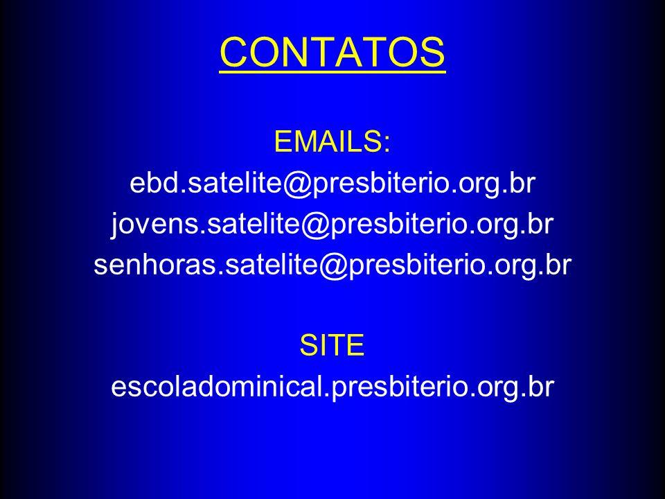 CONTATOS EMAILS: ebd.satelite@presbiterio.org.br jovens.satelite@presbiterio.org.br senhoras.satelite@presbiterio.org.br SITE escoladominical.presbite