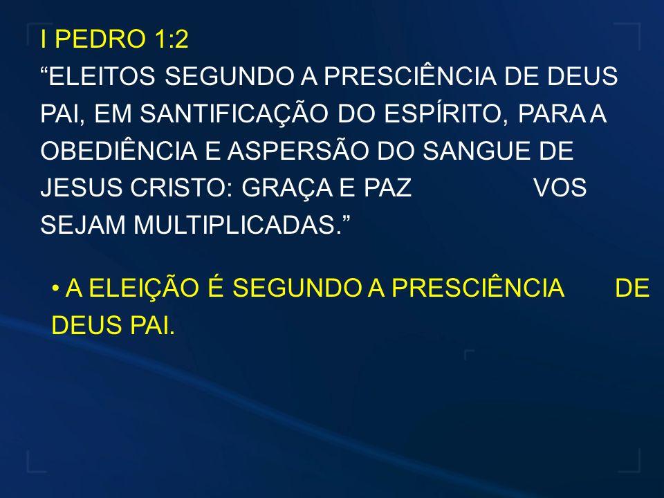 I PEDRO 1:2 ELEITOS SEGUNDO A PRESCIÊNCIA DE DEUS PAI, EM SANTIFICAÇÃO DO ESPÍRITO, PARA A OBEDIÊNCIA E ASPERSÃO DO SANGUE DE JESUS CRISTO: GRAÇA E PA
