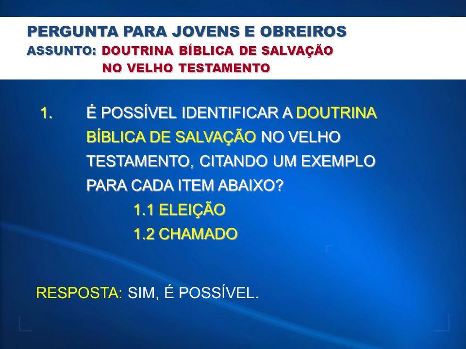 PERGUNTA PARA JOVENS E OBREIROS ASSUNTO: DOUTRINA BÍBLICA DE SALVAÇÃO NO VELHO TESTAMENTO NO VELHO TESTAMENTO 1. É POSSÍVEL IDENTIFICAR A DOUTRINA BÍB
