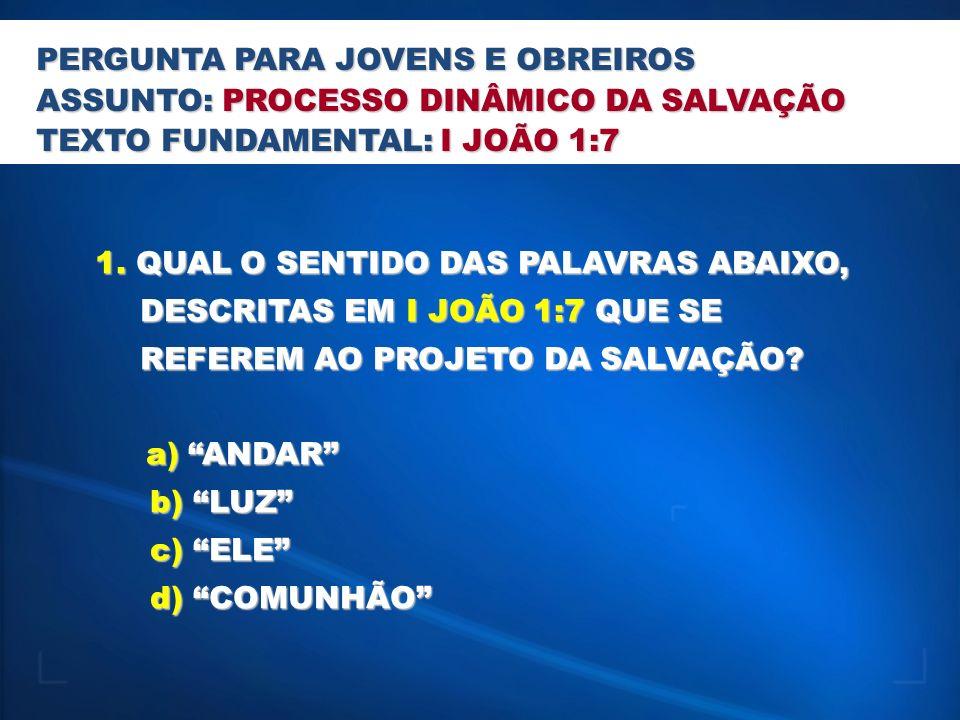 1. QUAL O SENTIDO DAS PALAVRAS ABAIXO, DESCRITAS EM I JOÃO 1:7 QUE SE DESCRITAS EM I JOÃO 1:7 QUE SE REFEREM AO PROJETO DA SALVAÇÃO? REFEREM AO PROJET