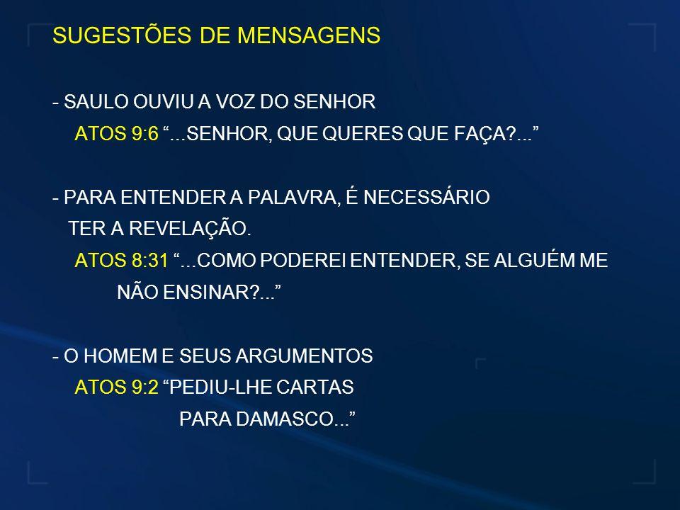 SUGESTÕES DE MENSAGENS - SAULO OUVIU A VOZ DO SENHOR ATOS 9:6...SENHOR, QUE QUERES QUE FAÇA?...