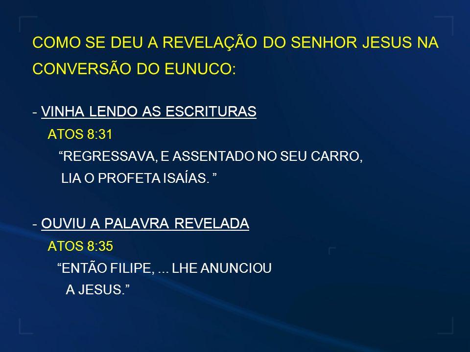 COMO SE DEU A REVELAÇÃO DO SENHOR JESUS NA CONVERSÃO DO EUNUCO: - VINHA LENDO AS ESCRITURAS ATOS 8:31 REGRESSAVA, E ASSENTADO NO SEU CARRO, LIA O PROF